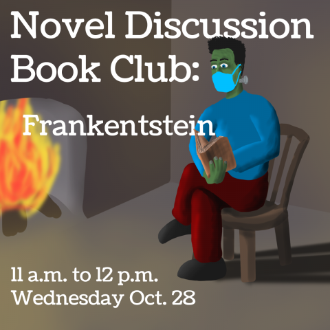 Frankenstein's monster, wearing a mask, is seated in a chair reading a book next to a roaring fire. Text: Novel Discussion Book Club: Frankenstein. 11 a.m. to 12 p.m., Wednesday Oct. 28